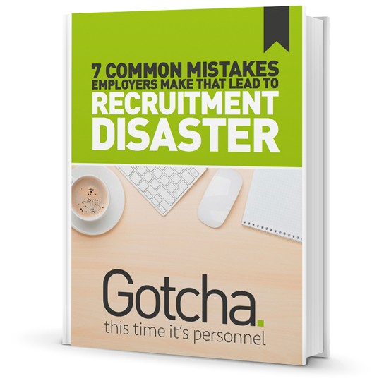 7 Common Mistakes that Lead to Recruitment Disaster, Gotcha Recruitment